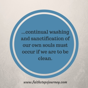 continual-washing-and-sanctification-of-our-own-souls-that-must-occur-if-we-are-to-be-clean