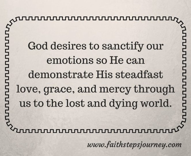 god-desires-to-sanctify-our-emotions-so-he-can-demonstrate-his-steadfast-love-grace-and-mercy-through-us-to-the-lost-and-dying-world