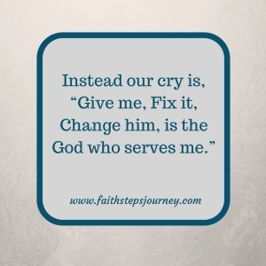 our-cry-is-typically-fix-it-change-him-give-me-is-the-god-who-serves-me