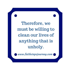 therefore-we-must-be-willing-to-clean-our-lives-of-anything-that-is-unholy