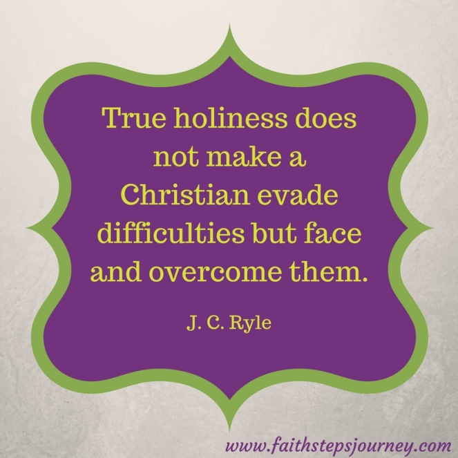 true-holiness-does-not-make-a-christian-evade-difficulties-but-face-and-overcome-them