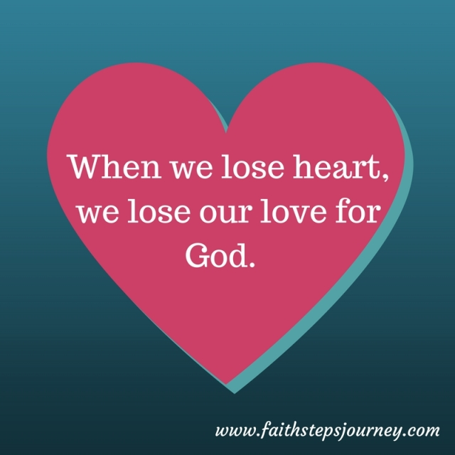 when-we-lose-heart-we-lose-our-love-for-god